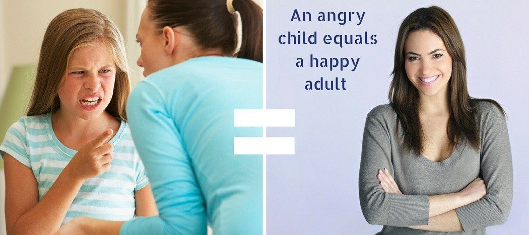 An Angry Child equals a Happy Adult